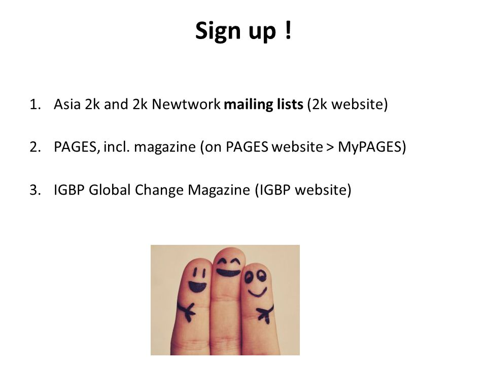Sign up . 1.Asia 2k and 2k Newtwork mailing lists (2k website) 2.PAGES, incl.
