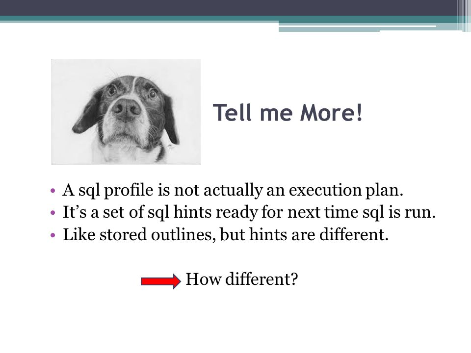 Tell me More! A sql profile is not actually an execution plan. It's a set of sql hints ready for next time sql is run. Like stored outlines, but hints