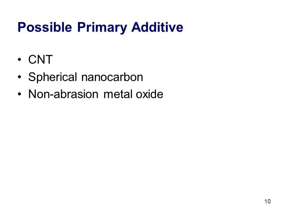 10 Possible Primary Additive CNT Spherical nanocarbon Non-abrasion metal oxide