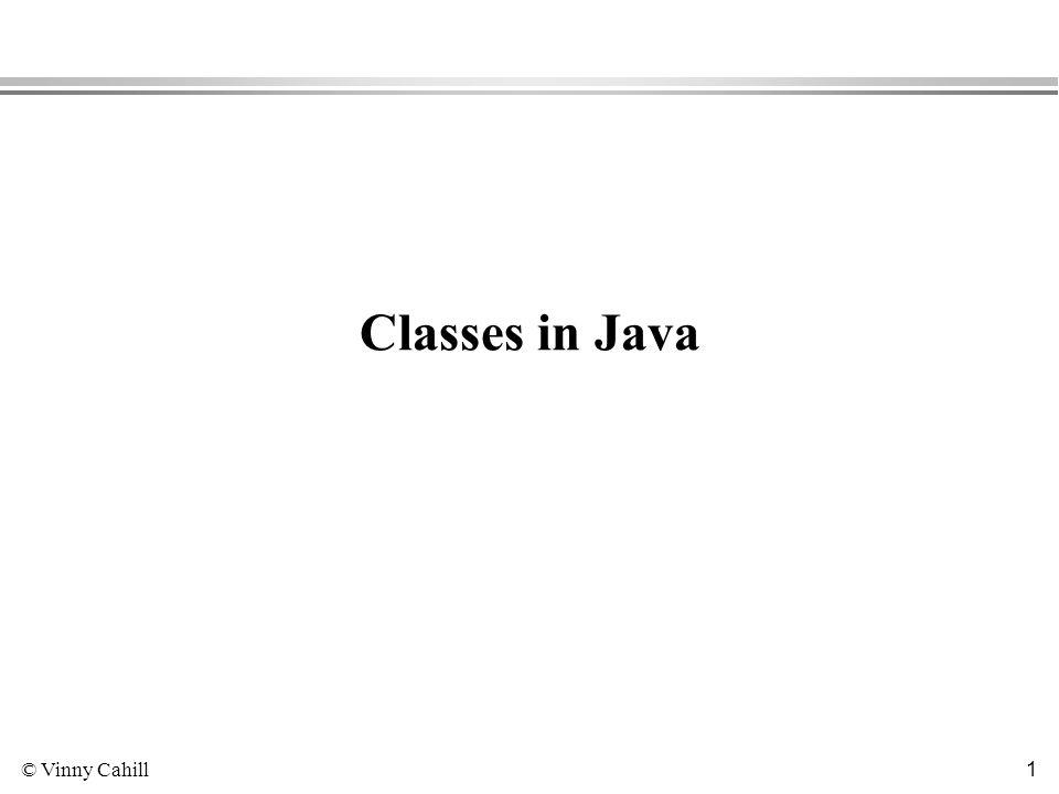 © Vinny Cahill 1 Classes in Java