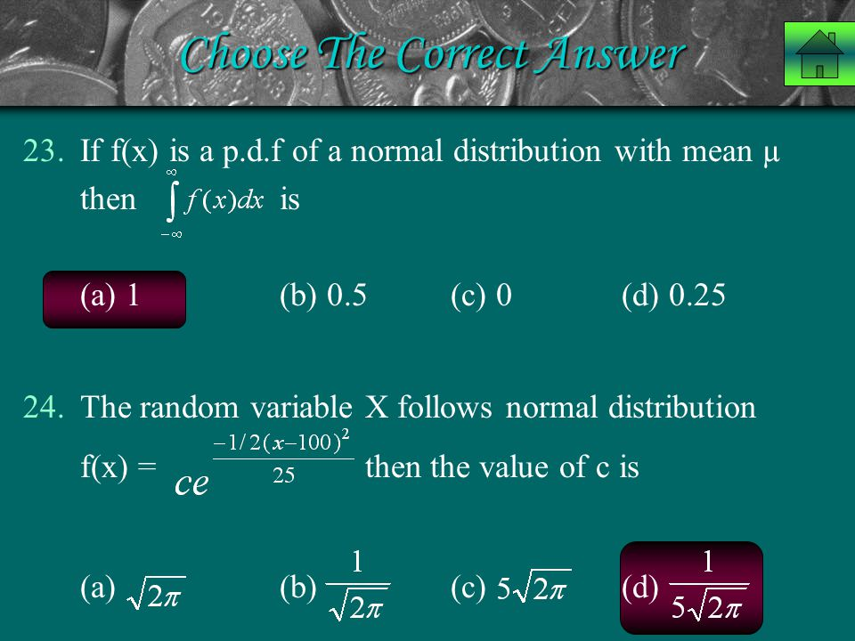 Choose The Correct Answer 23.If f(x) is a p.d.f of a normal distribution with mean µ then is (a) 1 (b) 0.5 (c) 0(d) 0.25 24.The random variable X foll
