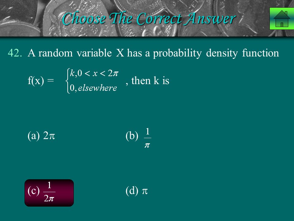 Choose The Correct Answer 42.A random variable X has a probability density function f(x) =, then k is (a) 2  (b) (c) (d) 