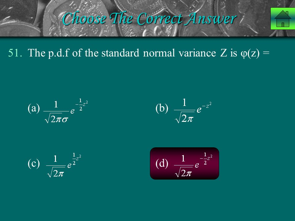 Choose The Correct Answer 51.The p.d.f of the standard normal variance Z is  (z) = (a) (b) (c) (d)
