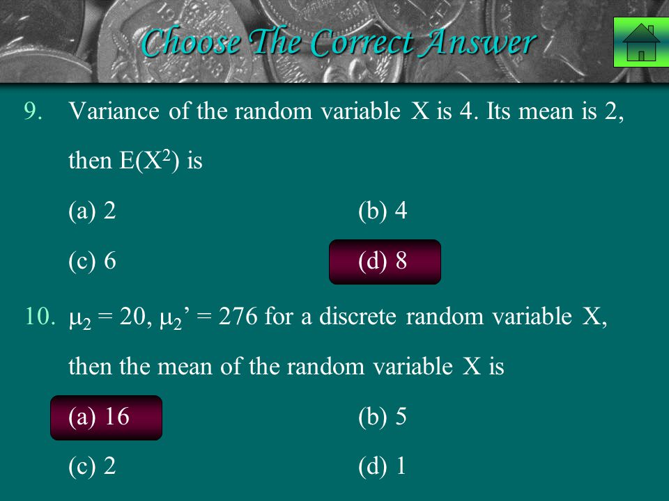 Choose The Correct Answer 9.Variance of the random variable X is 4. Its mean is 2, then E(X 2 ) is (a) 2 (b) 4 (c) 6 (d) 8 10.  2 = 20,  2 ' = 276 f
