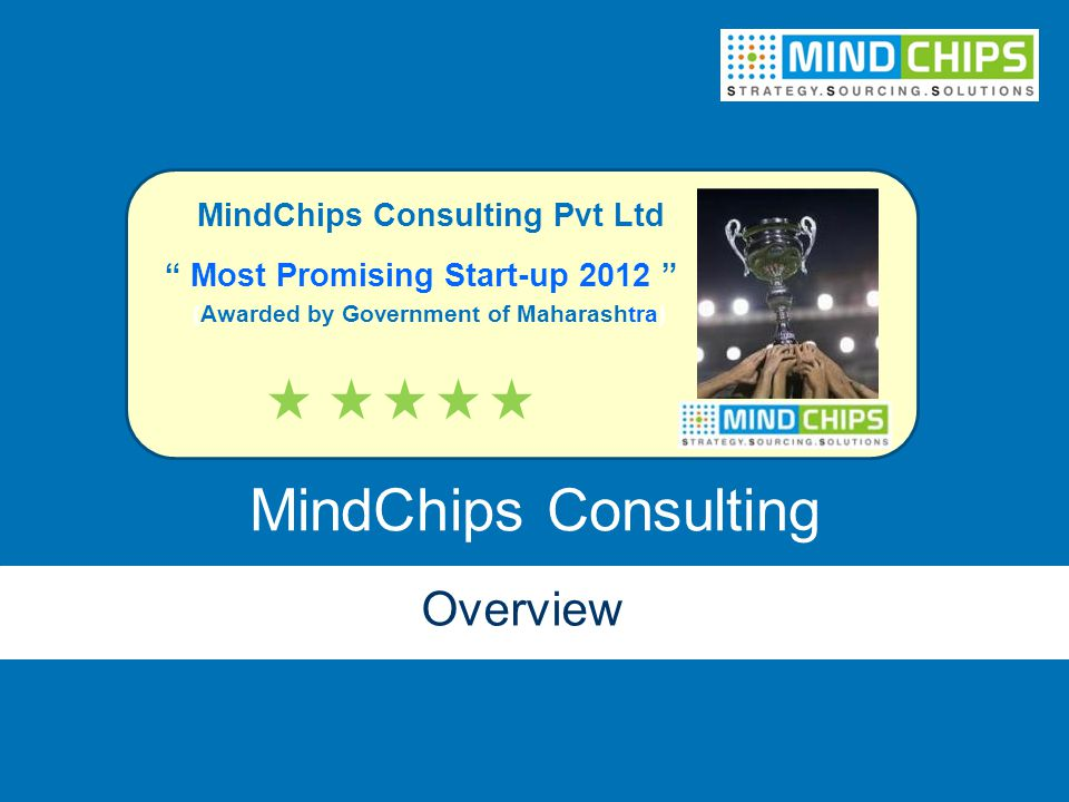 "MindChips Consulting Overview "" Most Promising Start-up 2012 "" MindChips Consulting Pvt Ltd (Awarded by Government of Maharashtra)"