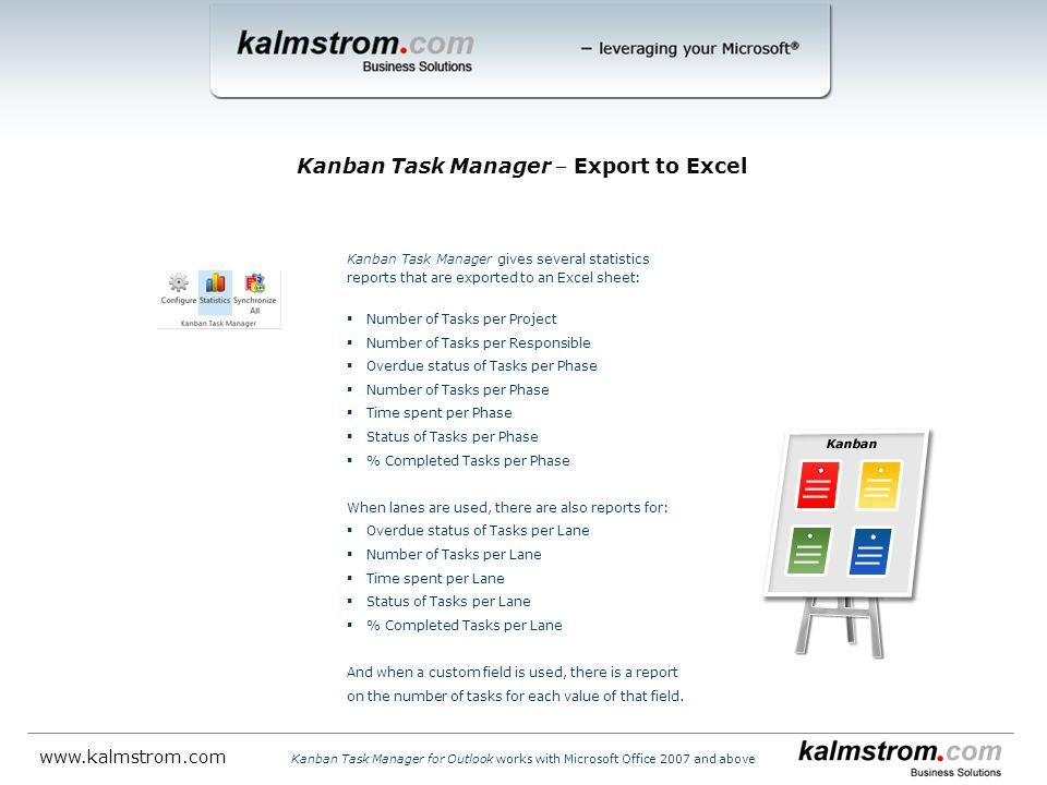 Kanban Task Manager gives several statistics reports that are exported to an Excel sheet:  Number of Tasks per Project  Number of Tasks per Responsi