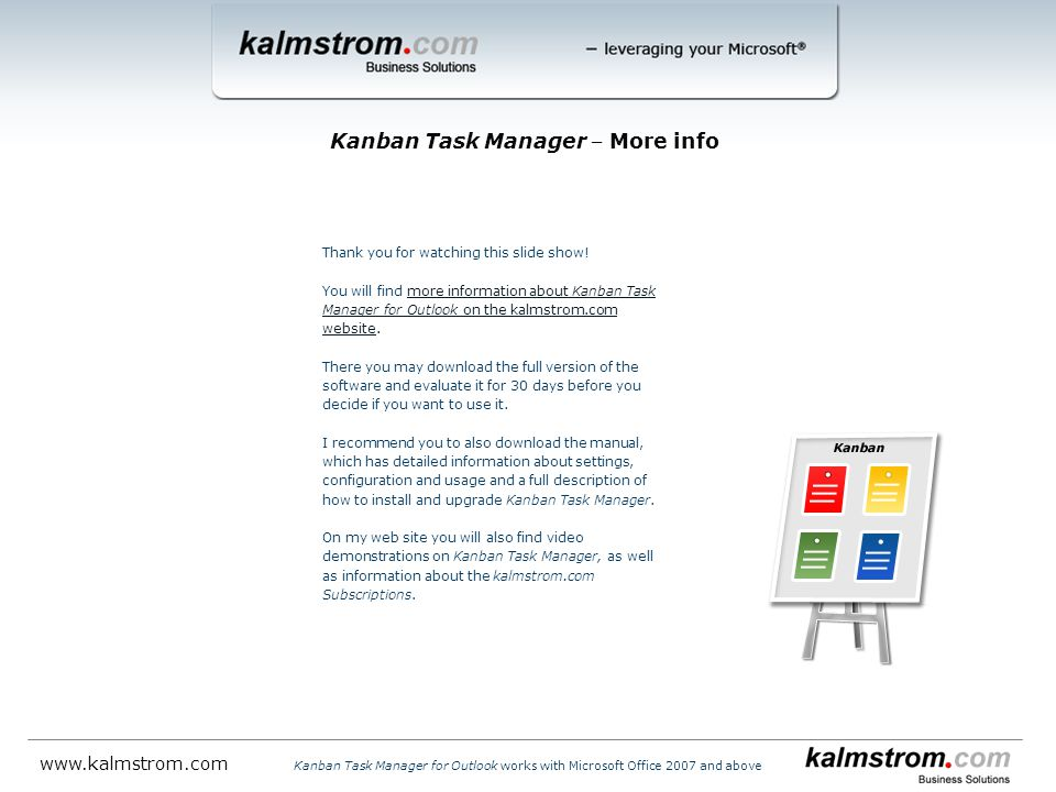 Thank you for watching this slide show! You will find more information about Kanban Task Manager for Outlook on the kalmstrom.com website.more informa