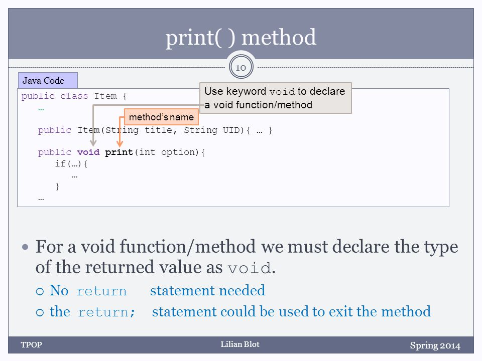 Lilian Blot print( ) method For a void function/method we must declare the type of the returned value as void.  No return statement needed  the retu
