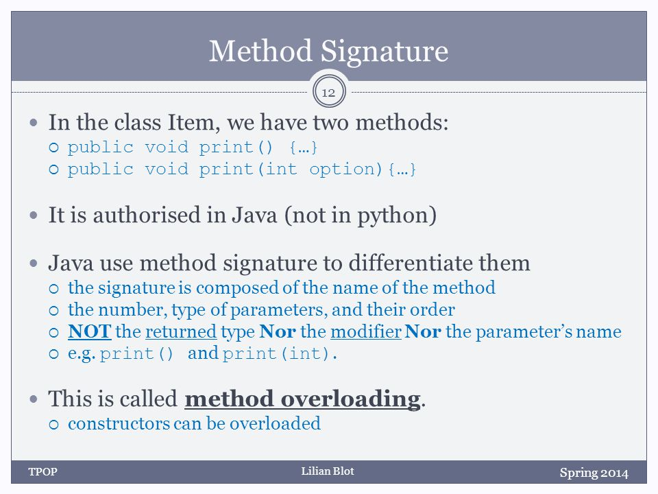 Lilian Blot Method Signature In the class Item, we have two methods:  public void print() {…}  public void print(int option){…} It is authorised in