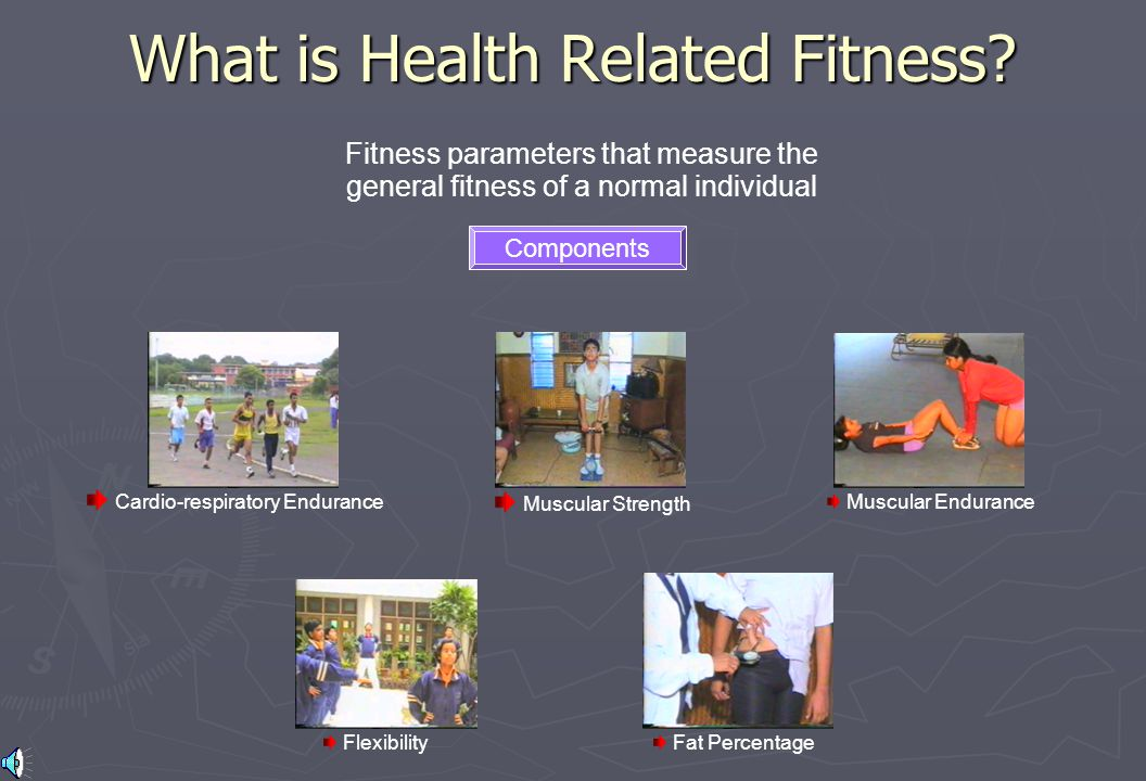 What is Health Related Fitness? Fitness parameters that measure the general fitness of a normal individual Cardio-respiratory Endurance Muscular Stren