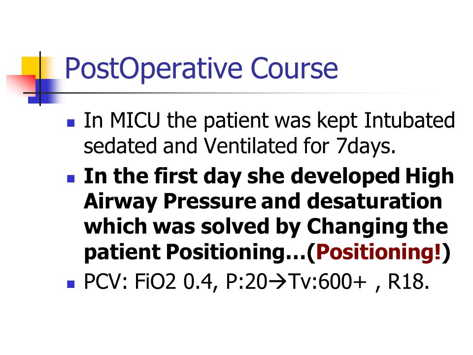 PostOperative Course In MICU the patient was kept Intubated sedated and Ventilated for 7days.