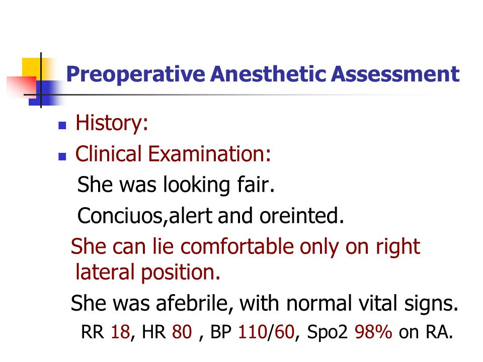Preoperative Anesthetic Assessment History: Clinical Examination: She was looking fair.
