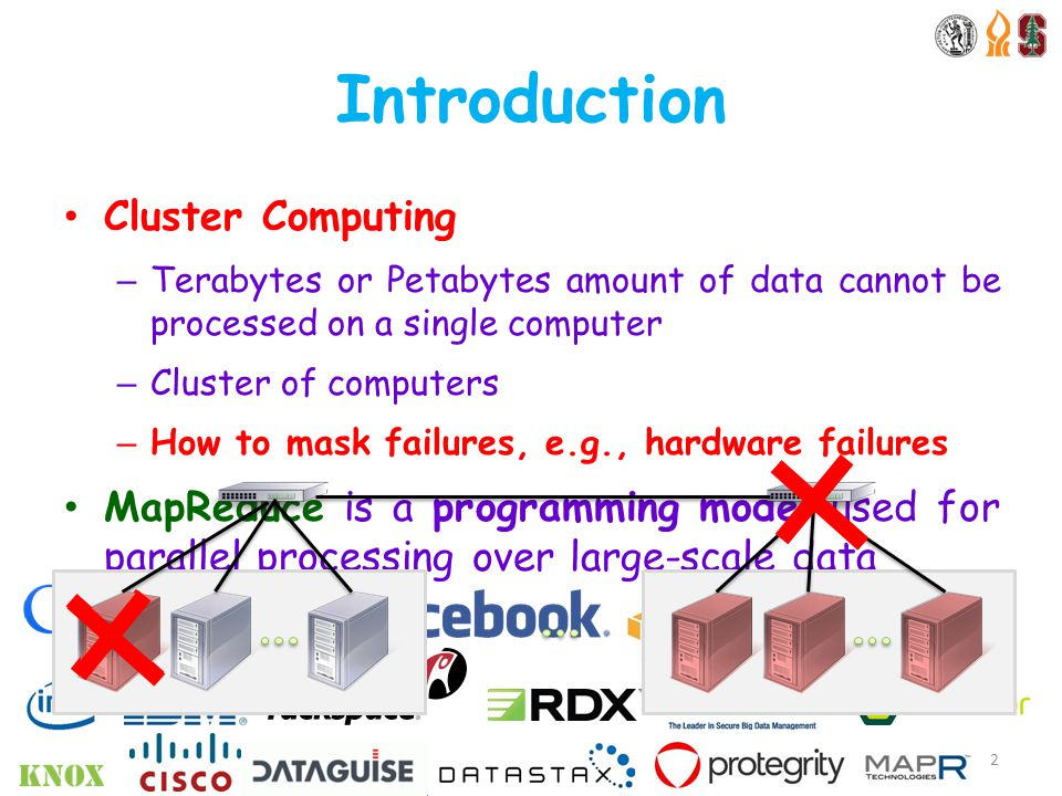 Cluster Computing – Terabytes or Petabytes amount of data cannot be processed on a single computer – Cluster of computers – How to mask failures, e.g., hardware failures MapReduce is a programming model used for parallel processing over large-scale data Introduction 2