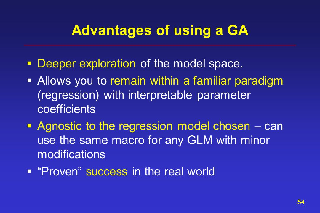 54 Advantages of using a GA  Deeper exploration of the model space.
