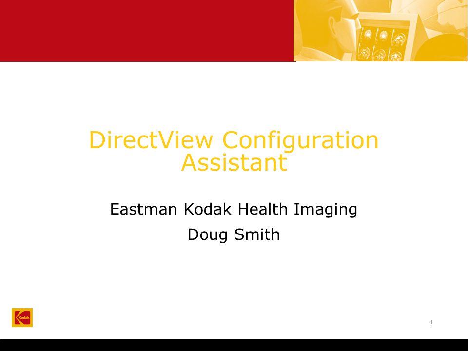 1 DirectView Configuration Assistant Eastman Kodak Health Imaging Doug Smith