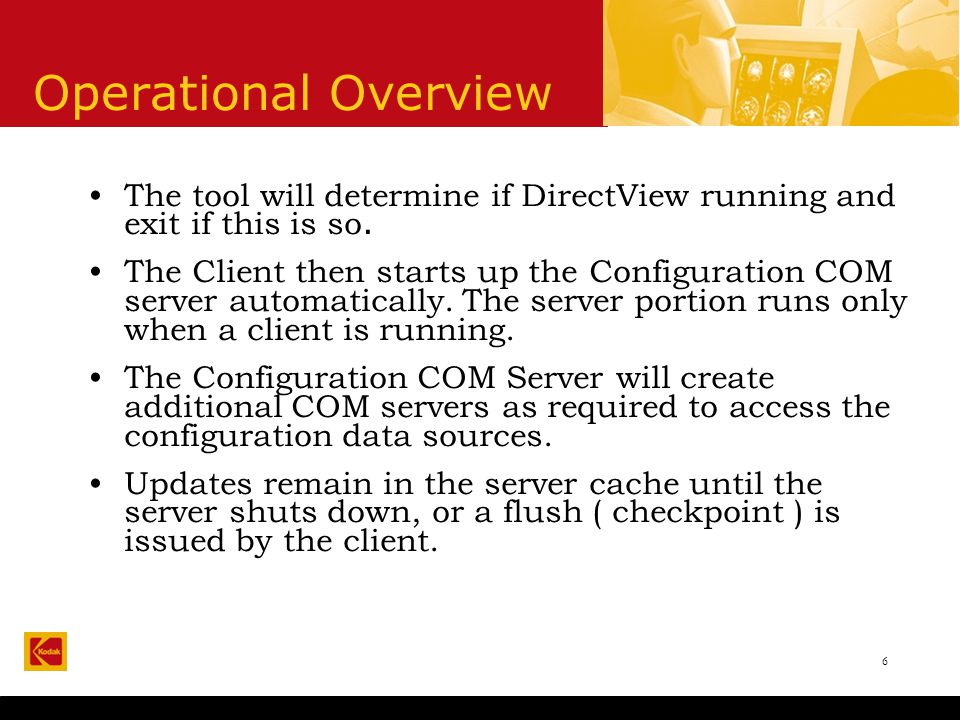 6 Operational Overview The tool will determine if DirectView running and exit if this is so.