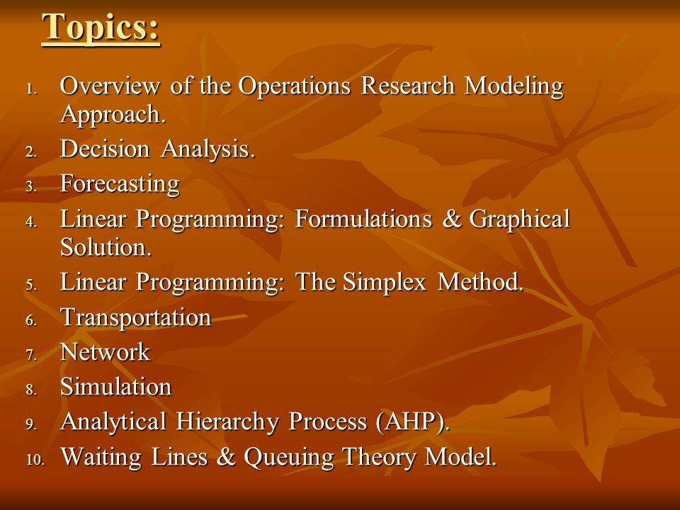 Topics: 1.Overview of the Operations Research Modeling Approach.