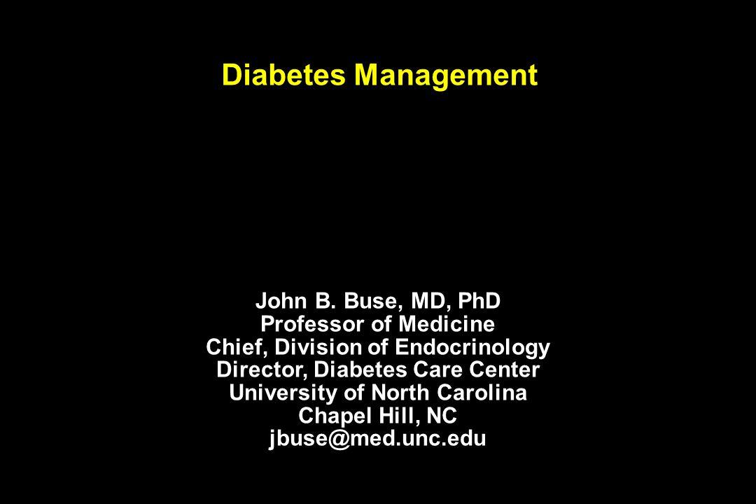 John B. Buse, MD, PhD Professor of Medicine Chief, Division of Endocrinology Director, Diabetes Care Center University of North Carolina Chapel Hill,