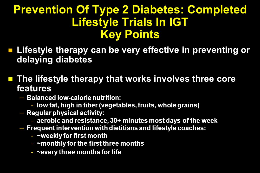 Lifestyle therapy can be very effective in preventing or delaying diabetes The lifestyle therapy that works involves three core features – Balanced lo