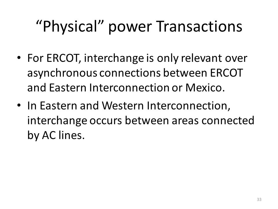 Physical power Transactions For ERCOT, interchange is only relevant over asynchronous connections between ERCOT and Eastern Interconnection or Mexico.