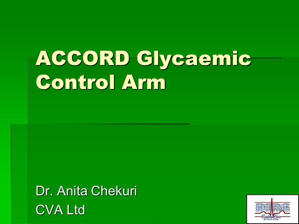 ACCORD Glycaemic Control Arm Dr. Anita Chekuri CVA Ltd