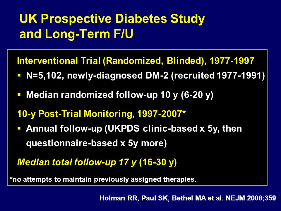 UK Prospective Diabetes Study and Long-Term F/U Interventional Trial (Randomized, Blinded), 1977-1997  N=5,102, newly-diagnosed DM-2 (recruited 1977-