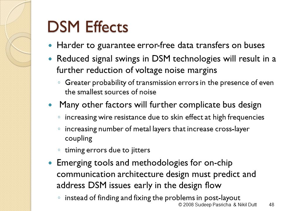 DSM Effects Harder to guarantee error-free data transfers on buses Reduced signal swings in DSM technologies will result in a further reduction of vol