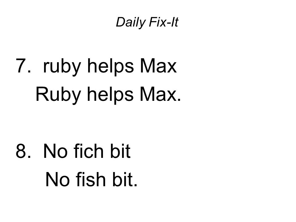 Daily Fix-It 7. ruby helps Max Ruby helps Max. 8. No fich bit No fish bit.