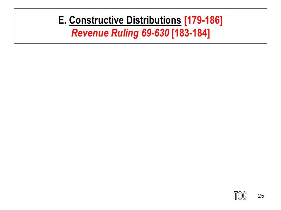 25 E. Constructive Distributions [179-186] Revenue Ruling 69-630 [183-184]