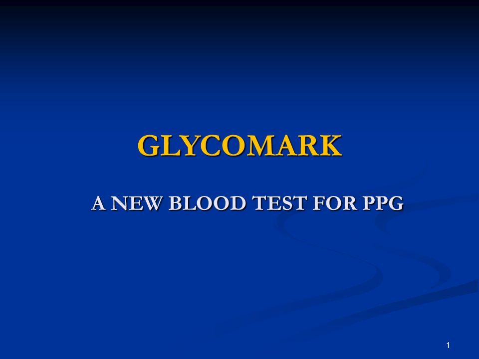 1 GLYCOMARK GLYCOMARK A NEW BLOOD TEST FOR PPG A NEW BLOOD TEST FOR PPG