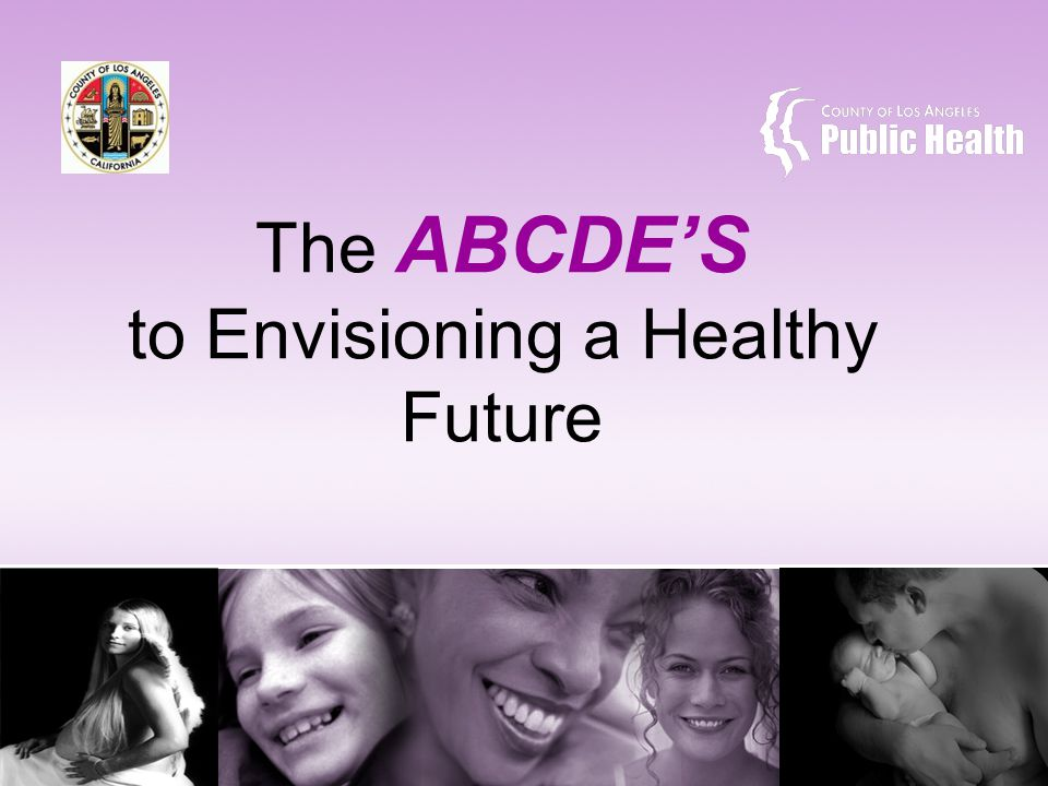 The ABCDE'S to Envisioning a Healthy Future BEFORE becoming pregnant is the best time to prepare Contraception Spacing Preventive Services Ask your health provider to help you prepare