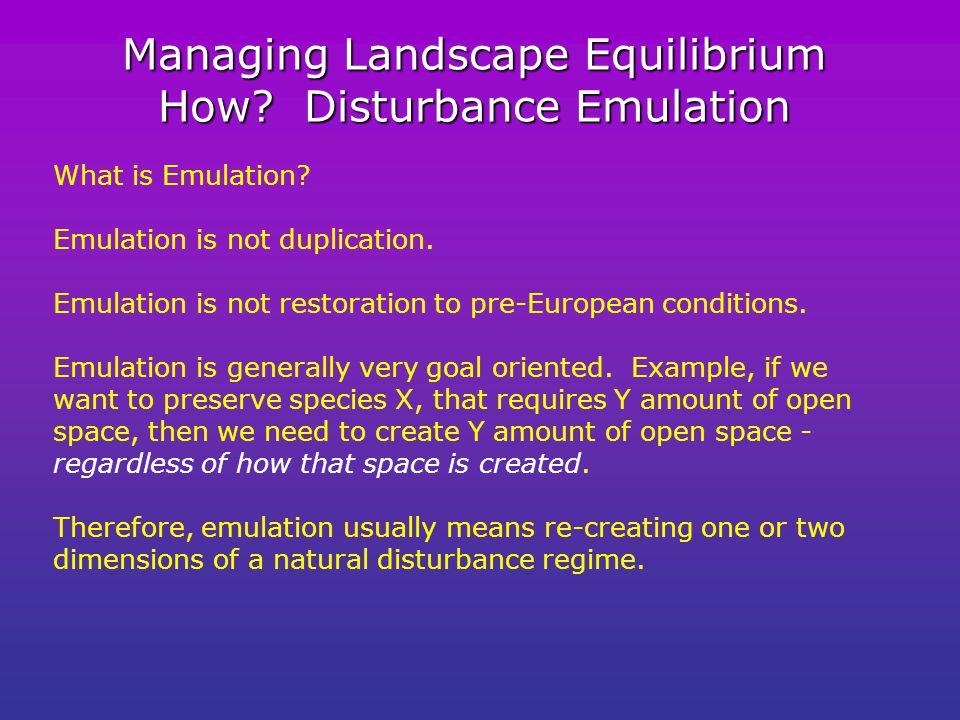 Managing Landscape Equilibrium How.Disturbance Emulation What is Emulation.