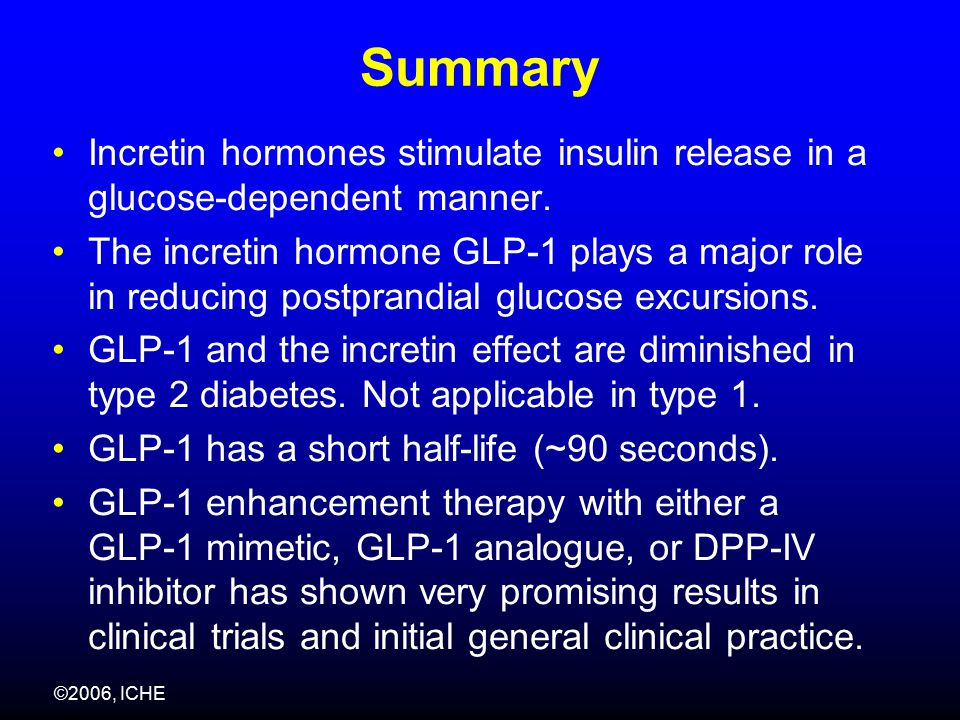 Summary Incretin hormones stimulate insulin release in a glucose-dependent manner.