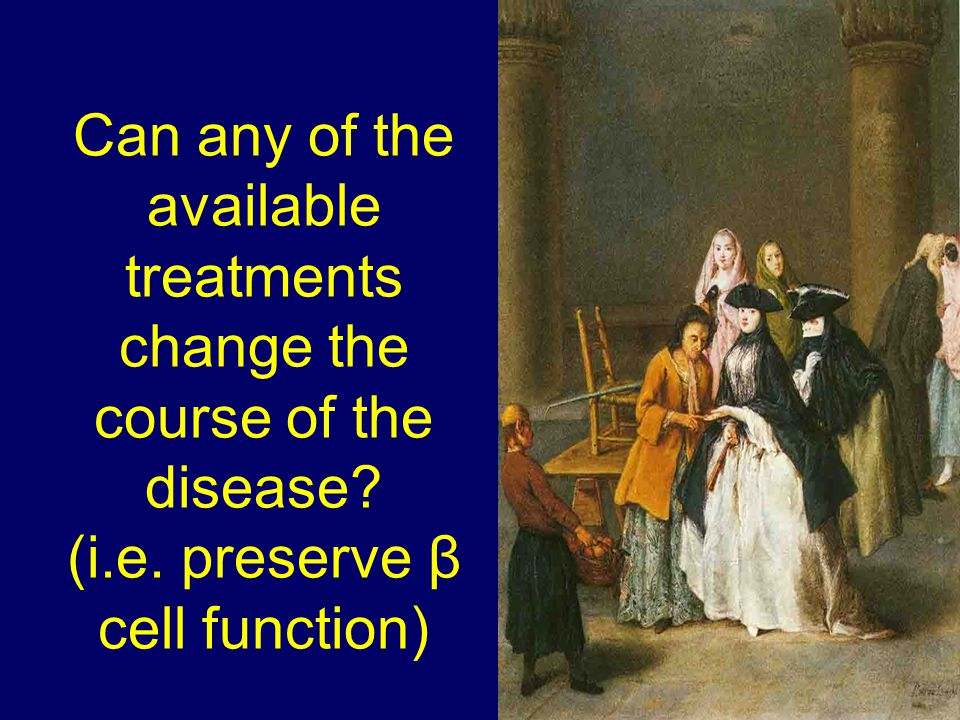 Can any of the available treatments change the course of the disease? (i.e. preserve β cell function)
