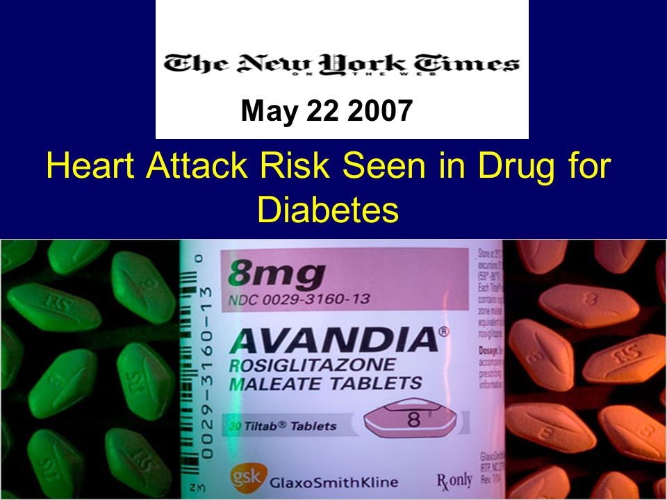 Heart Attack Risk Seen in Drug for Diabetes May 22 2007