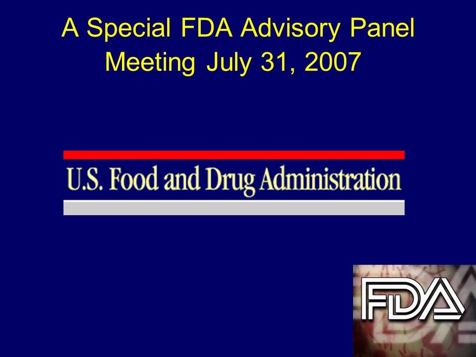 A Special FDA Advisory Panel Meeting July 31, 2007