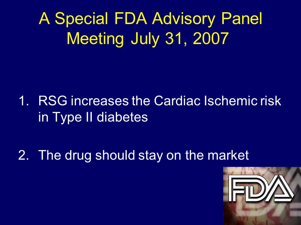 1.RSG increases the Cardiac Ischemic risk in Type II diabetes 2.The drug should stay on the market