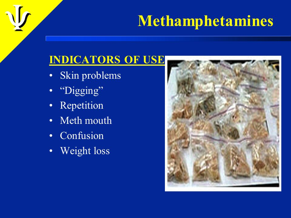 "INDICATORS OF USE Skin problems ""Digging"" Repetition Meth mouth Confusion Weight loss"