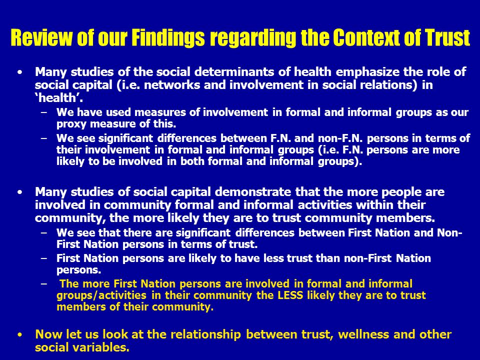 Review of our Findings regarding the Context of Trust Many studies of the social determinants of health emphasize the role of social capital (i.e.
