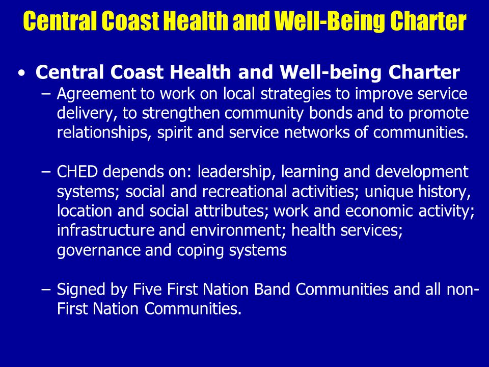 Central Coast Health and Well-Being Charter Central Coast Health and Well-being Charter –Agreement to work on local strategies to improve service delivery, to strengthen community bonds and to promote relationships, spirit and service networks of communities.