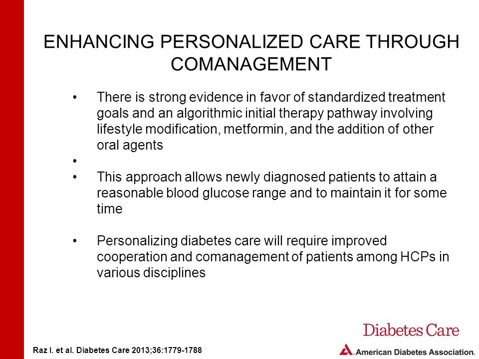 CONCLUSIONS Patient-centered care and standardized algorithmic management are conflicting approaches These approaches can be made more compatible by recognizing instances in which personalized A1C targets are warranted and clinical circumstances that may call for comanagement by primary care and specialty clinicians Raz I.