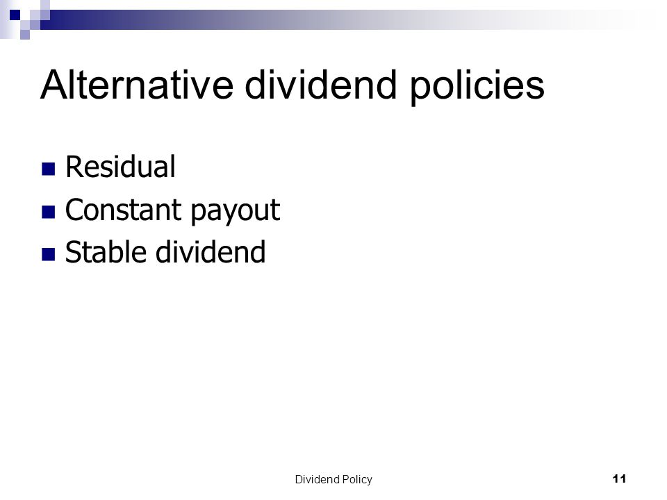 Dividend Policy 11 Alternative dividend policies Residual Constant payout Stable dividend