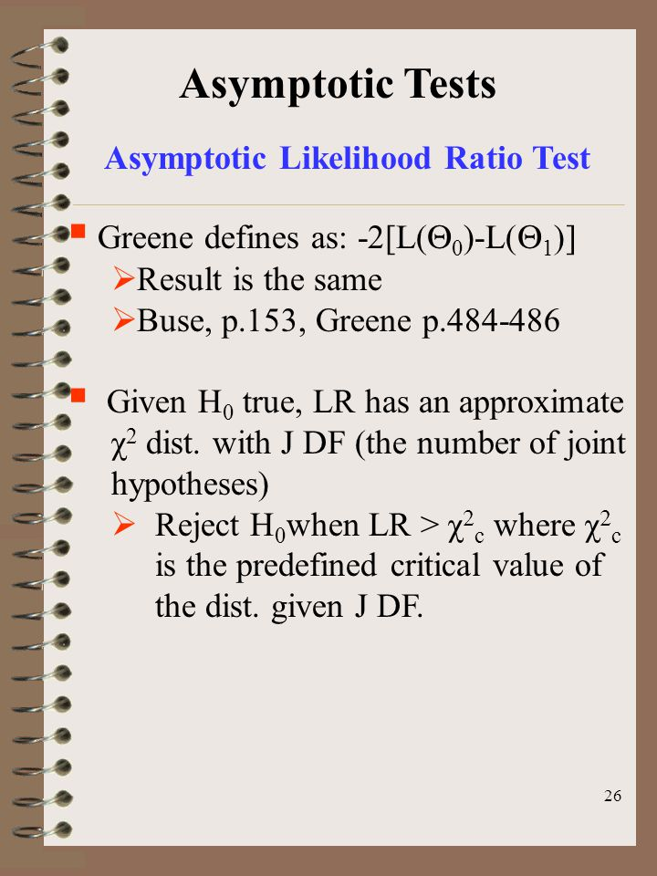 26  Greene defines as: -2[L(  0 )-L(  1 )]  Result is the same  Buse, p.153, Greene p.484-486  Given H 0 true, LR has an approximate χ 2 dist.