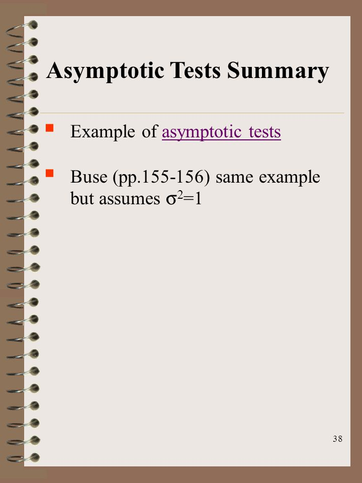 38 Asymptotic Tests Summary  Example of asymptotic testsasymptotic tests  Buse (pp.155-156) same example but assumes   =1