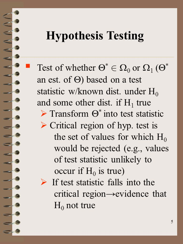 5 Hypothesis Testing  Test of whether  *   0 or  1 (  * an est. of  ) based on a test statistic w/known dist. under H 0 and some other dist. if