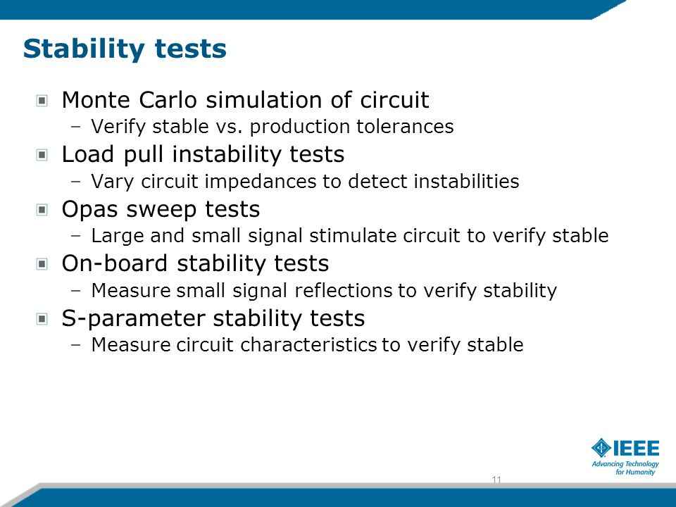 11 Stability tests Monte Carlo simulation of circuit –Verify stable vs.