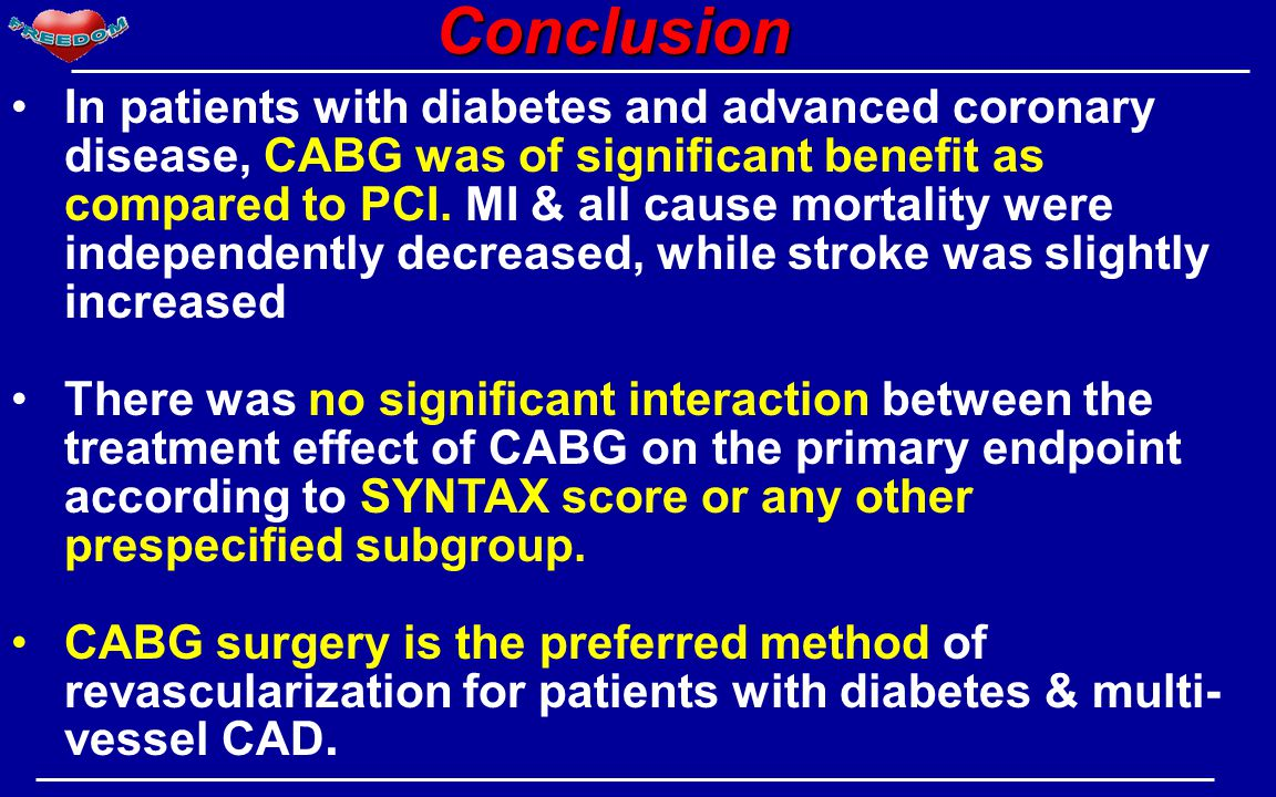 Conclusion Conclusion In patients with diabetes and advanced coronary disease, CABG was of significant benefit as compared to PCI. MI & all cause mort