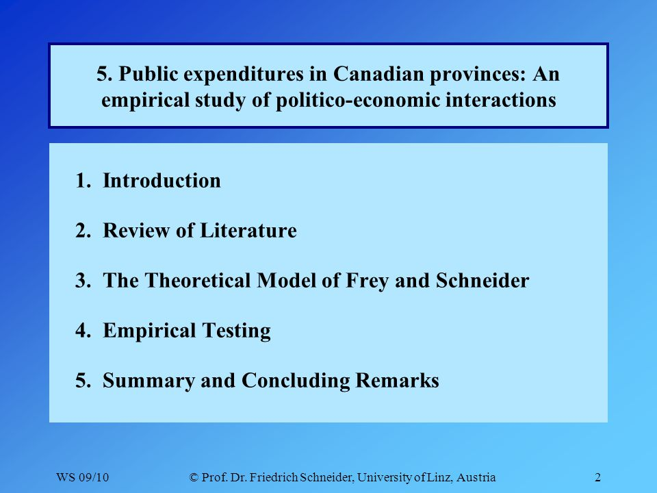 WS 09/10© Prof. Dr. Friedrich Schneider, University of Linz, Austria2 5. Public expenditures in Canadian provinces: An empirical study of politico-eco