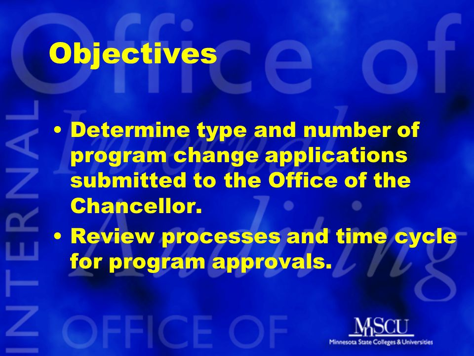 Objectives Determine type and number of program change applications submitted to the Office of the Chancellor. Review processes and time cycle for pro