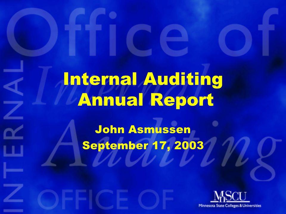 Internal Auditing Annual Report John Asmussen September 17, 2003